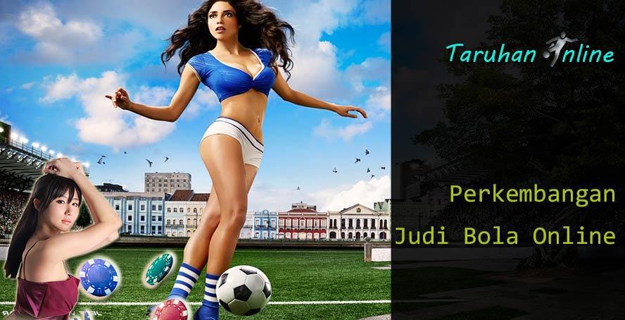 Perkembangan Judi Bola Online